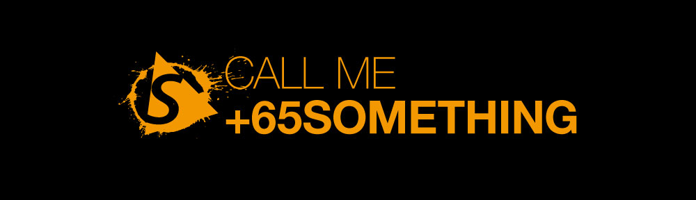 """CALL ME +65SOMETHING"" sOMEThING WORLD SINGAPORE"